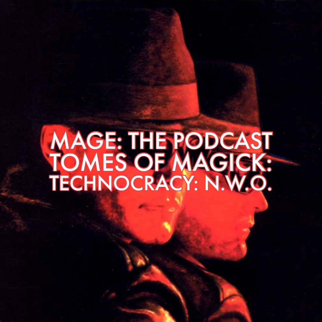 Tomes of Magick: Technocracy: N W O  – Mage: The Podcast